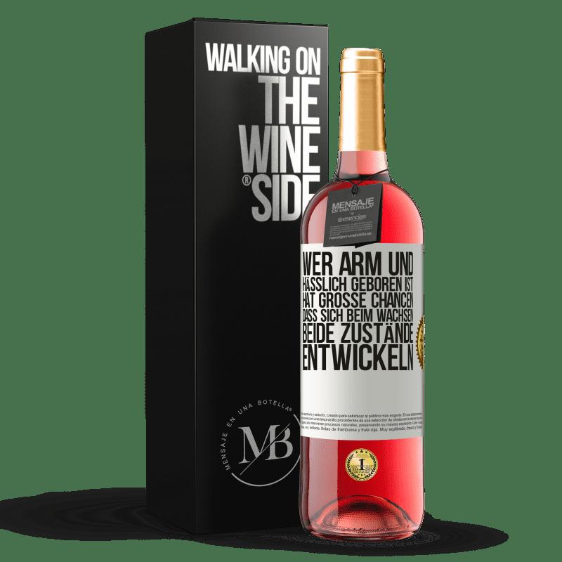 24,95 € Kostenloser Versand | Roséwein ROSÉ Ausgabe Wer arm und hässlich geboren ist, hat große Chancen, dass sich beim Wachsen ... beide Zustände entwickeln Weißes Etikett. Anpassbares Etikett Junger Wein Ernte 2020 Tempranillo