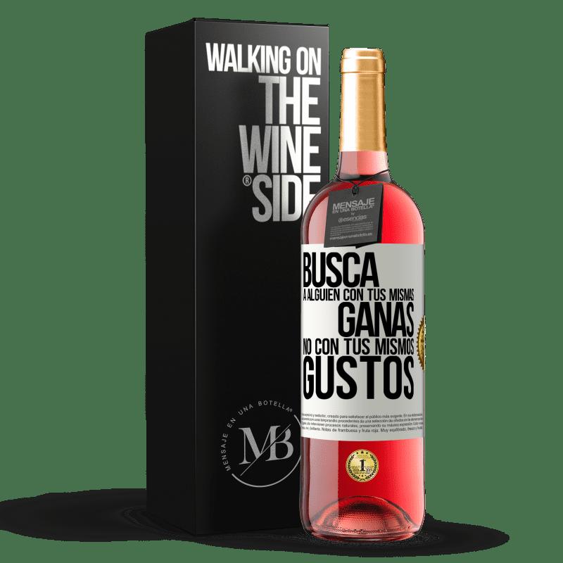 24,95 € Envoi gratuit | Vin rosé Édition ROSÉ Cherchez quelqu'un avec votre même désir, pas avec vos mêmes goûts Étiquette Blanche. Étiquette personnalisable Vin jeune Récolte 2020 Tempranillo