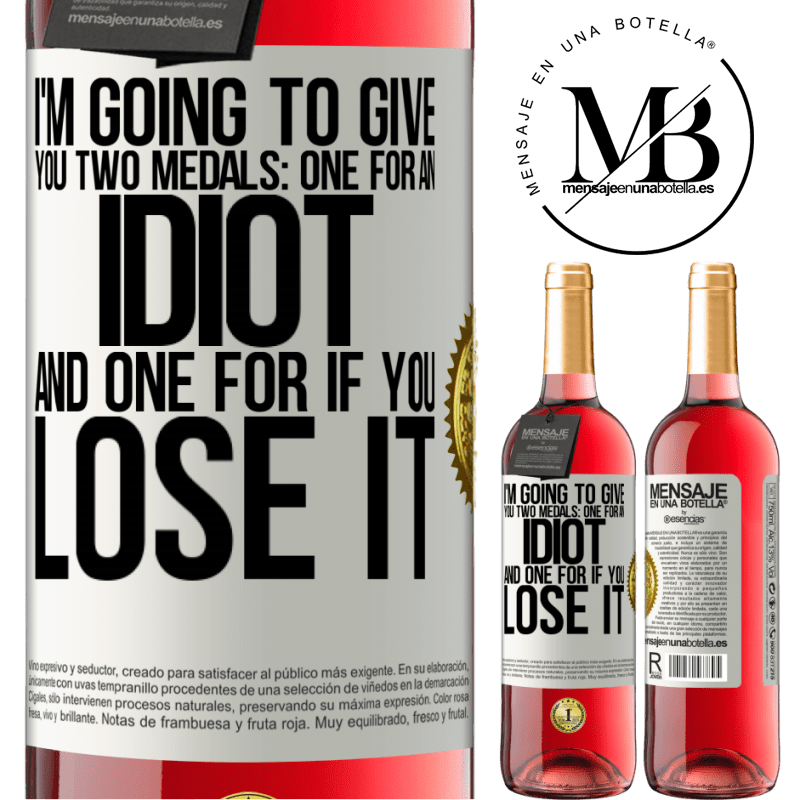 24,95 € Free Shipping   Rosé Wine ROSÉ Edition I'm going to give you two medals: One for an idiot and one for if you lose it White Label. Customizable label Young wine Harvest 2020 Tempranillo
