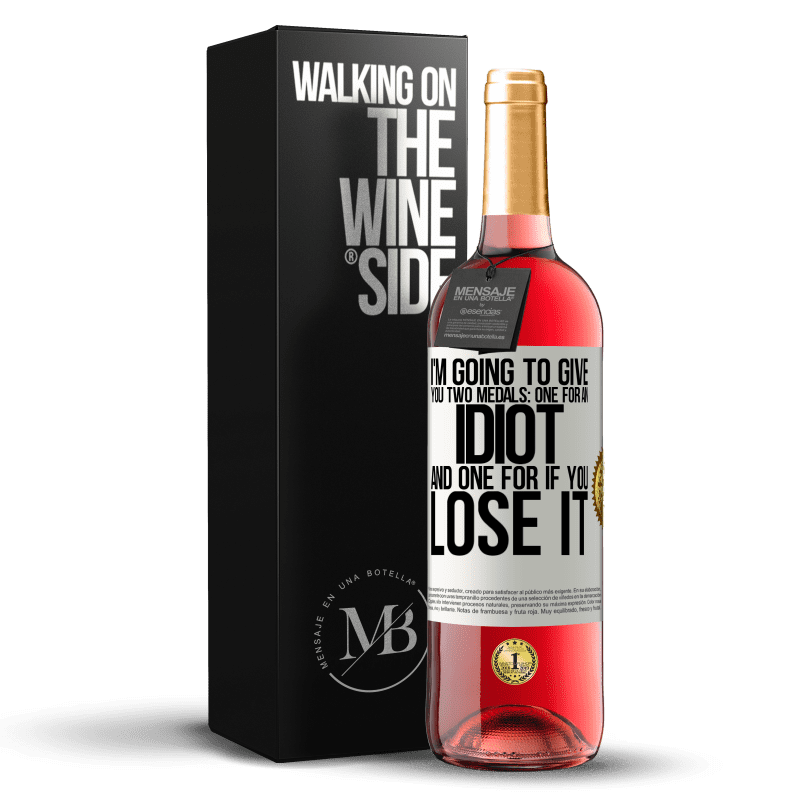 24,95 € Free Shipping | Rosé Wine ROSÉ Edition I'm going to give you two medals: One for an idiot and one for if you lose it White Label. Customizable label Young wine Harvest 2020 Tempranillo