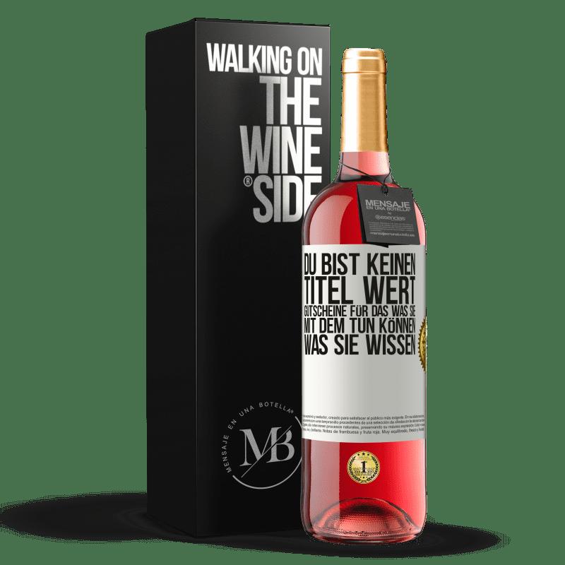 24,95 € Kostenloser Versand | Roséwein ROSÉ Ausgabe Du bist keinen Titel wert. Gutscheine für das, was Sie mit dem tun können, was Sie wissen Weißes Etikett. Anpassbares Etikett Junger Wein Ernte 2020 Tempranillo