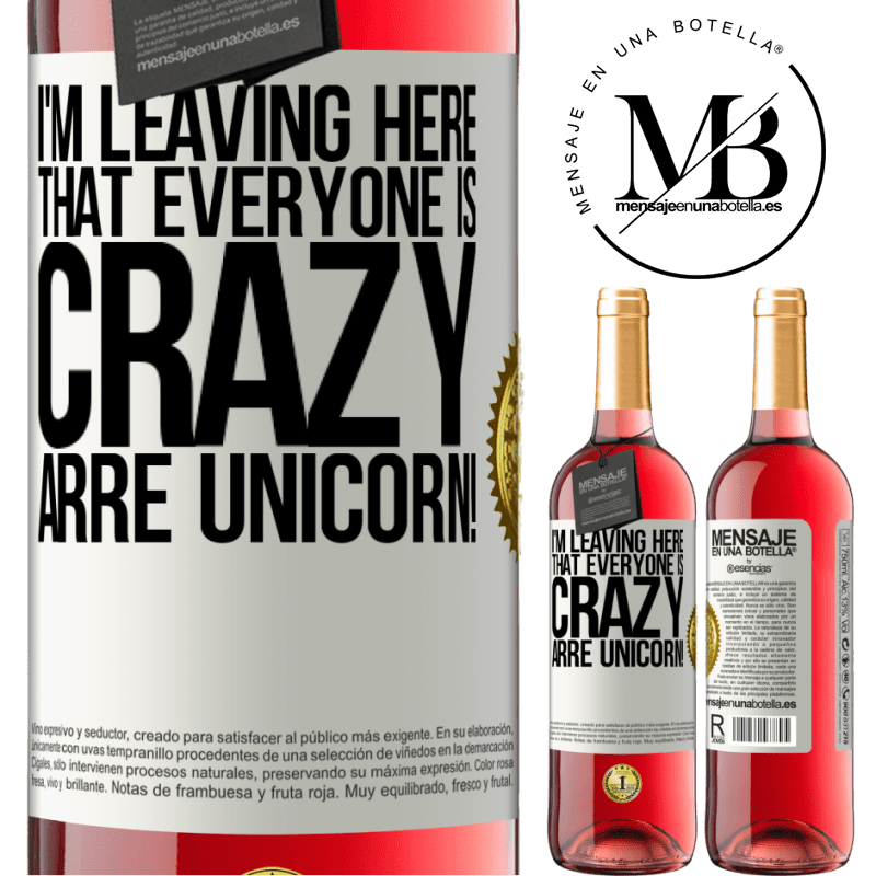 24,95 € Free Shipping   Rosé Wine ROSÉ Edition I'm leaving here that everyone is crazy. Arre unicorn! White Label. Customizable label Young wine Harvest 2020 Tempranillo