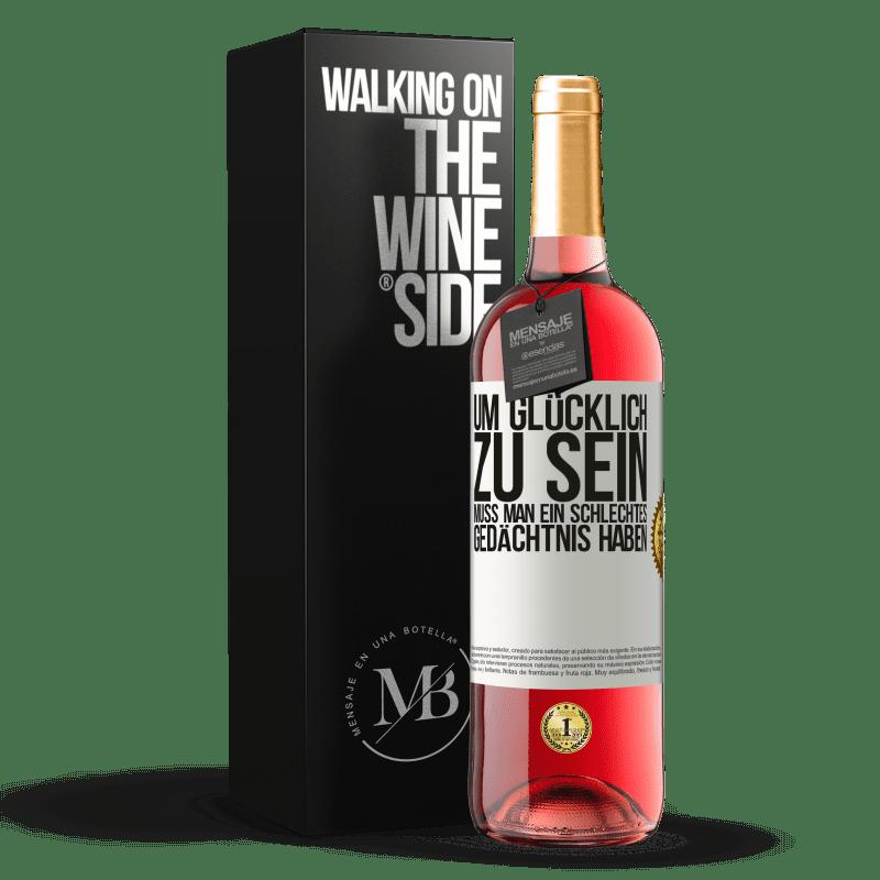 24,95 € Kostenloser Versand | Roséwein ROSÉ Ausgabe Um glücklich zu sein, muss man ein schlechtes Gedächtnis haben Weißes Etikett. Anpassbares Etikett Junger Wein Ernte 2020 Tempranillo
