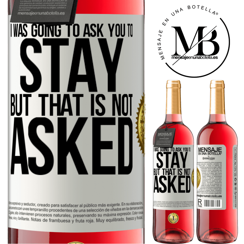 24,95 € Free Shipping | Rosé Wine ROSÉ Edition I was going to ask you to stay, but that is not asked White Label. Customizable label Young wine Harvest 2020 Tempranillo