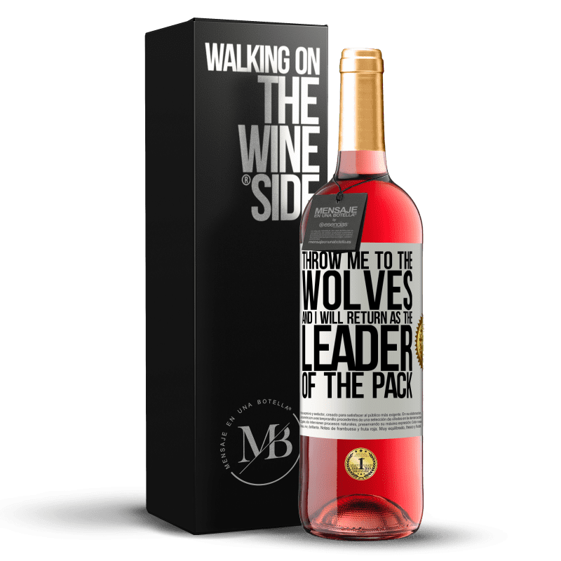 24,95 € Free Shipping | Rosé Wine ROSÉ Edition throw me to the wolves and I will return as the leader of the pack White Label. Customizable label Young wine Harvest 2020 Tempranillo