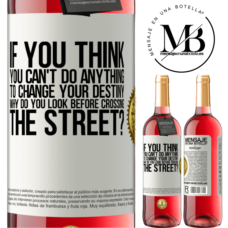 24,95 € Free Shipping | Rosé Wine ROSÉ Edition If you think you can't do anything to change your destiny, why do you look before crossing the street? White Label. Customizable label Young wine Harvest 2020 Tempranillo