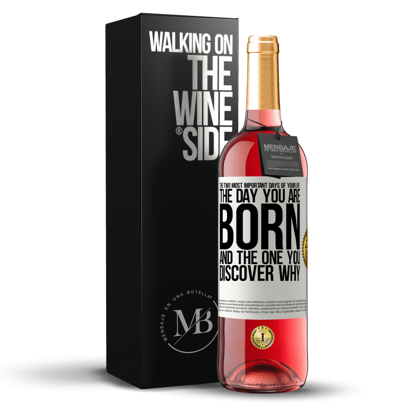 24,95 € Free Shipping   Rosé Wine ROSÉ Edition The two most important days of your life: The day you are born and the one you discover why White Label. Customizable label Young wine Harvest 2020 Tempranillo