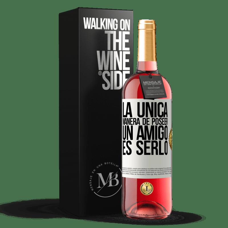 24,95 € Envoi gratuit   Vin rosé Édition ROSÉ La seule façon de posséder un ami est d'être un ami Étiquette Blanche. Étiquette personnalisable Vin jeune Récolte 2020 Tempranillo