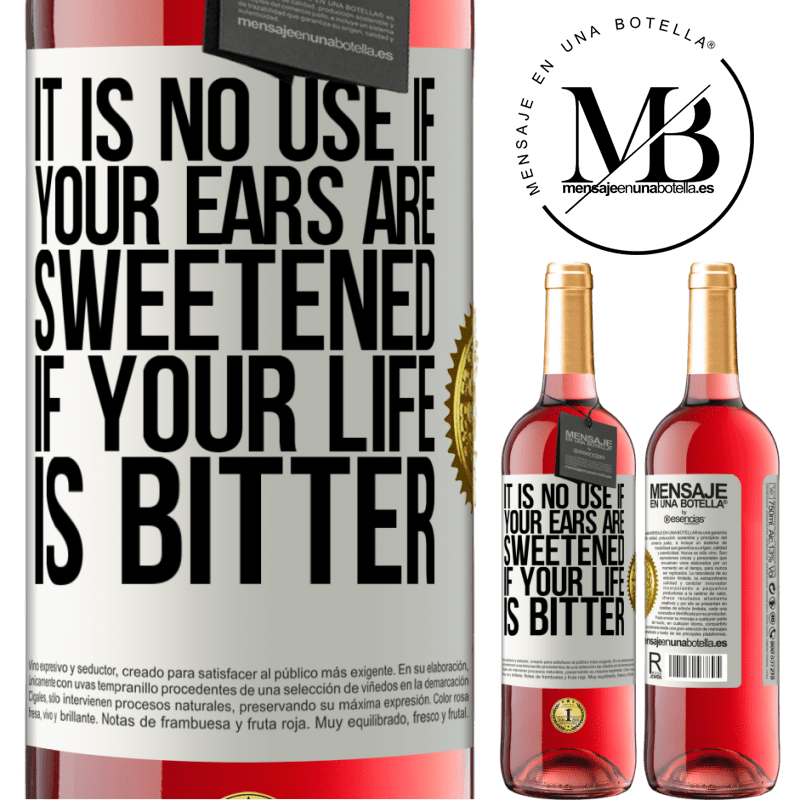 24,95 € Free Shipping   Rosé Wine ROSÉ Edition It is no use if your ears are sweetened if your life is bitter White Label. Customizable label Young wine Harvest 2020 Tempranillo