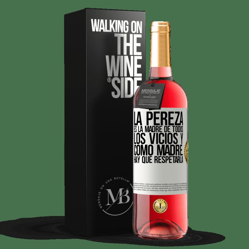 24,95 € Envoi gratuit | Vin rosé Édition ROSÉ La paresse est la mère de tous les vices et en tant que mère ... vous devez la respecter Étiquette Blanche. Étiquette personnalisable Vin jeune Récolte 2020 Tempranillo