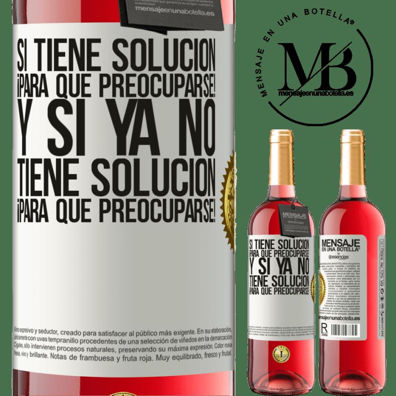 24,95 € Envoi gratuit   Vin rosé Édition ROSÉ Si vous avez une solution, pourquoi vous en faire! Et si vous n'avez pas de solution, pourquoi vous en faire! Étiquette Blanche. Étiquette personnalisable Vin jeune Récolte 2020 Tempranillo