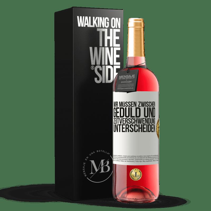 24,95 € Kostenloser Versand | Roséwein ROSÉ Ausgabe Wir müssen zwischen Geduld und Zeitverschwendung unterscheiden Weißes Etikett. Anpassbares Etikett Junger Wein Ernte 2020 Tempranillo