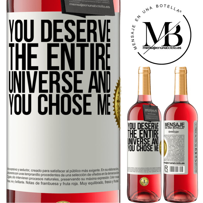 24,95 € Free Shipping | Rosé Wine ROSÉ Edition You deserve the entire universe and you chose me White Label. Customizable label Young wine Harvest 2020 Tempranillo