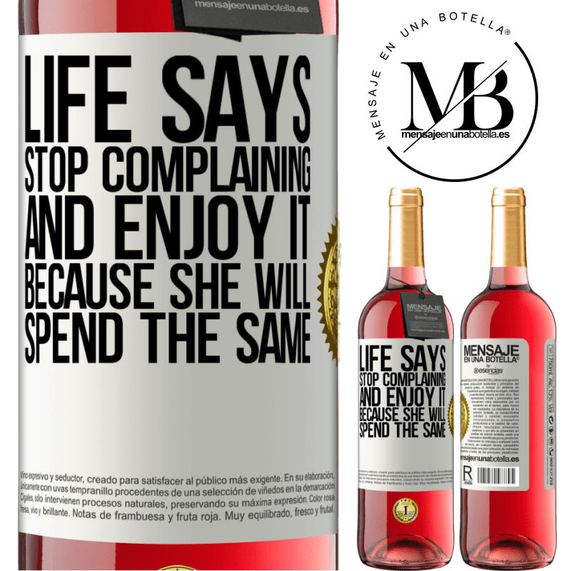 24,95 € Free Shipping | Rosé Wine ROSÉ Edition Life says stop complaining and enjoy it, because she will spend the same White Label. Customizable label Young wine Harvest 2020 Tempranillo