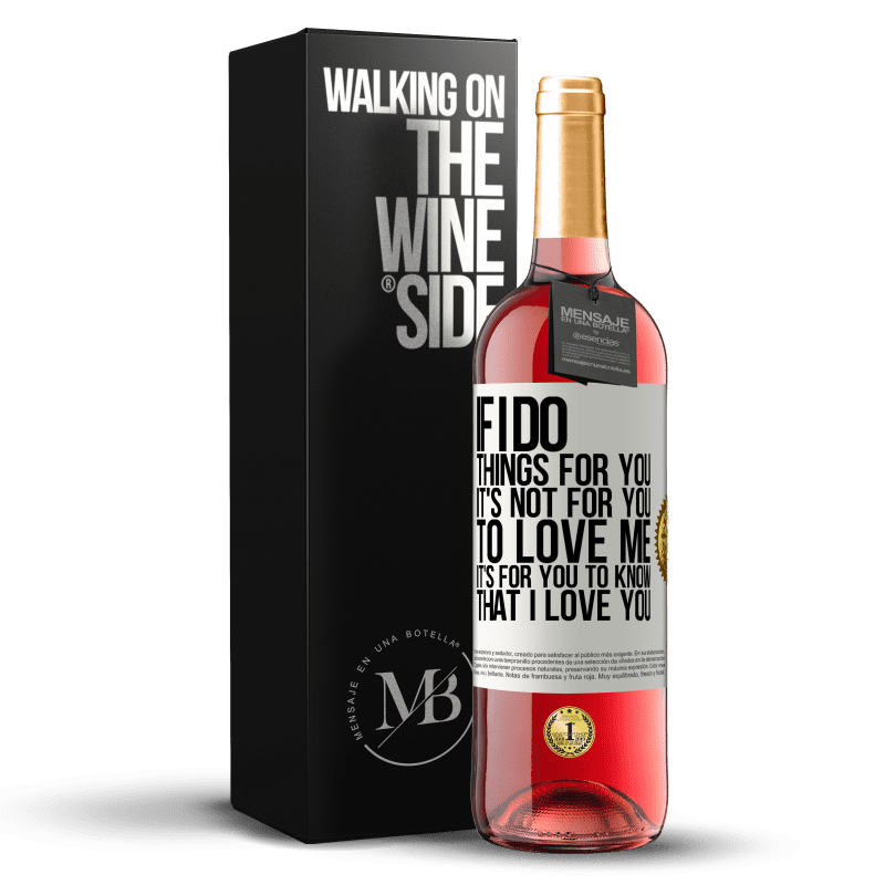 24,95 € Free Shipping | Rosé Wine ROSÉ Edition If I do things for you, it's not for you to love me. It's for you to know that I love you White Label. Customizable label Young wine Harvest 2020 Tempranillo