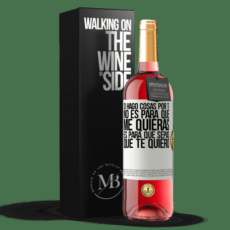 24,95 € Envoi gratuit | Vin rosé Édition ROSÉ Si je fais des choses pour toi, ce n'est pas à toi de m'aimer. C'est pour toi de savoir que je t'aime Étiquette Blanche. Étiquette personnalisable Vin jeune Récolte 2020 Tempranillo