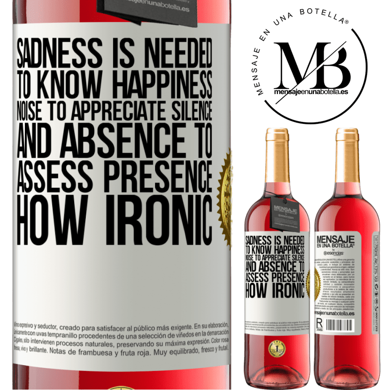24,95 € Free Shipping   Rosé Wine ROSÉ Edition Sadness is needed to know happiness, noise to appreciate silence, and absence to assess presence. How ironic White Label. Customizable label Young wine Harvest 2020 Tempranillo
