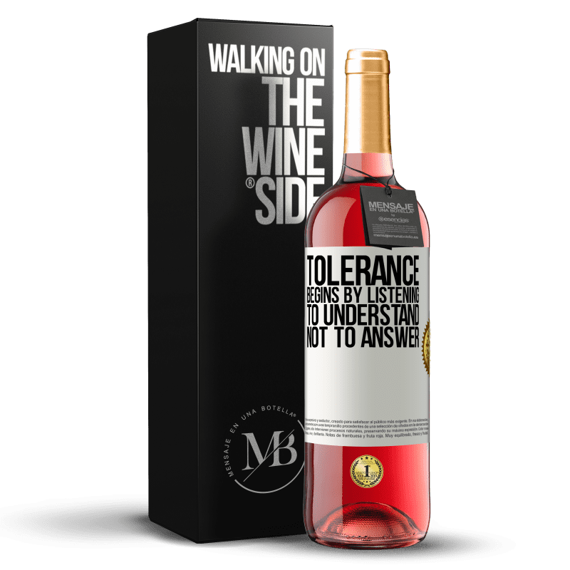24,95 € Free Shipping   Rosé Wine ROSÉ Edition Tolerance begins by listening to understand, not to answer White Label. Customizable label Young wine Harvest 2020 Tempranillo