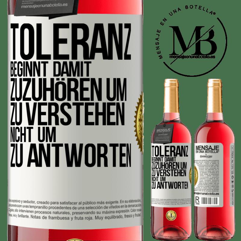 24,95 € Kostenloser Versand | Roséwein ROSÉ Ausgabe Toleranz beginnt damit, zuzuhören, zu verstehen, nicht zu antworten Weißes Etikett. Anpassbares Etikett Junger Wein Ernte 2020 Tempranillo