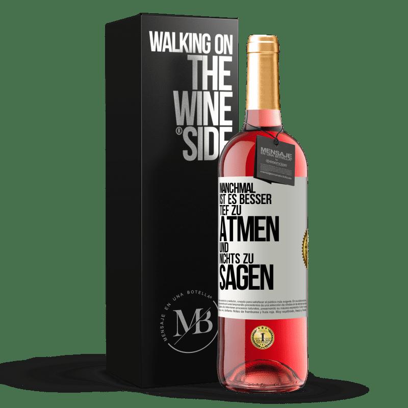 24,95 € Kostenloser Versand | Roséwein ROSÉ Ausgabe Manchmal ist es besser, tief zu atmen und nichts zu sagen Weißes Etikett. Anpassbares Etikett Junger Wein Ernte 2020 Tempranillo