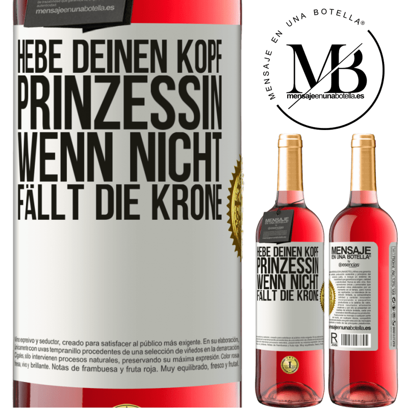 24,95 € Kostenloser Versand   Roséwein ROSÉ Ausgabe Hebe deinen Kopf, Prinzessin. Wenn nicht, fällt die Krone Weißes Etikett. Anpassbares Etikett Junger Wein Ernte 2020 Tempranillo