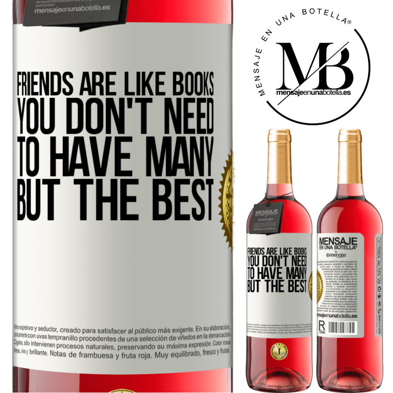 24,95 € Free Shipping | Rosé Wine ROSÉ Edition Friends are like books. You don't need to have many, but the best White Label. Customizable label Young wine Harvest 2020 Tempranillo