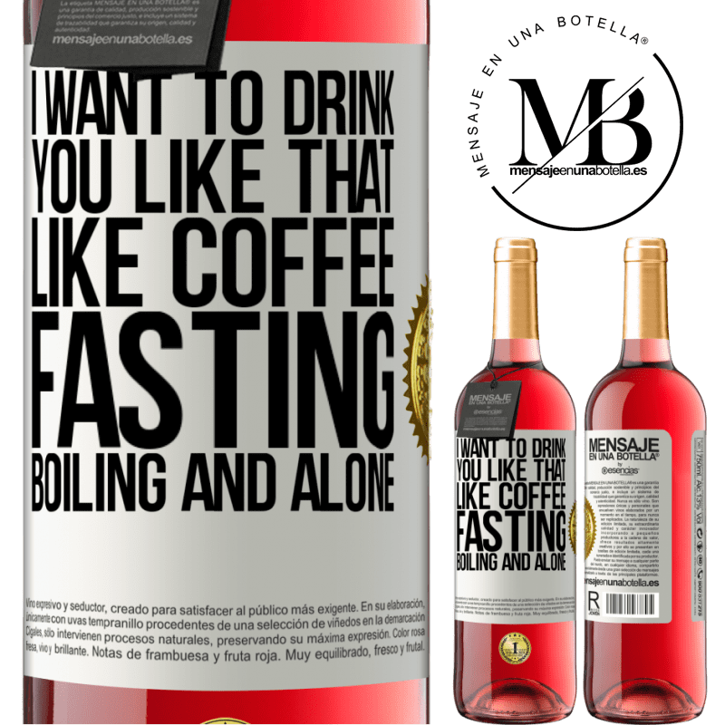 24,95 € Free Shipping   Rosé Wine ROSÉ Edition I want to drink you like that, like coffee. Fasting, boiling and alone White Label. Customizable label Young wine Harvest 2020 Tempranillo
