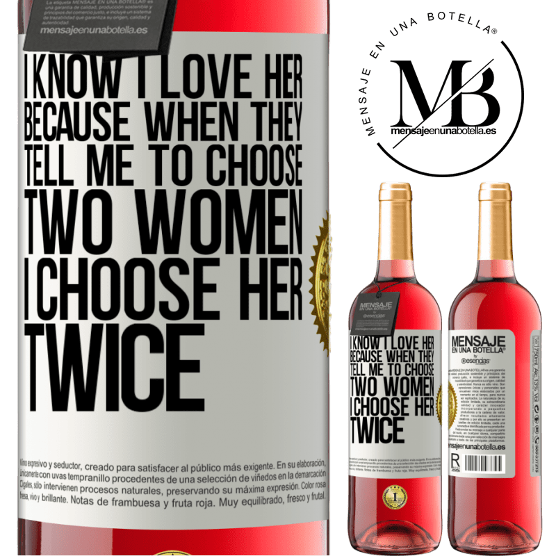 24,95 € Free Shipping   Rosé Wine ROSÉ Edition I know I love her because when they tell me to choose two women I choose her twice White Label. Customizable label Young wine Harvest 2020 Tempranillo