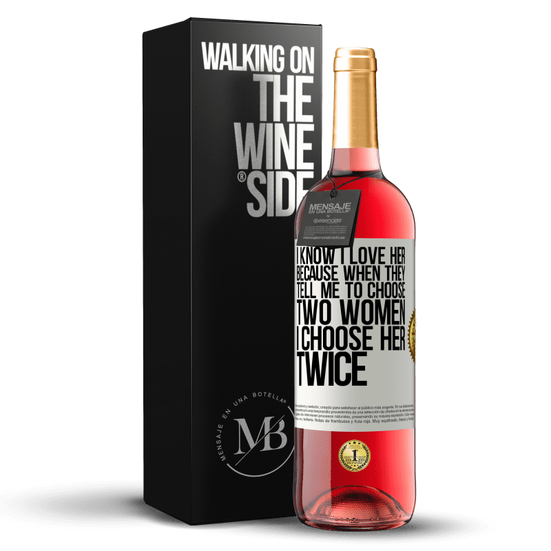 24,95 € Free Shipping | Rosé Wine ROSÉ Edition I know I love her because when they tell me to choose two women I choose her twice White Label. Customizable label Young wine Harvest 2020 Tempranillo
