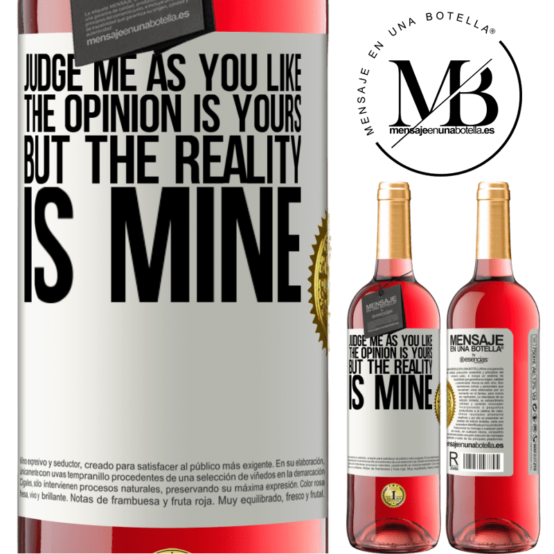 24,95 € Free Shipping | Rosé Wine ROSÉ Edition Judge me as you like. The opinion is yours, but the reality is mine White Label. Customizable label Young wine Harvest 2020 Tempranillo