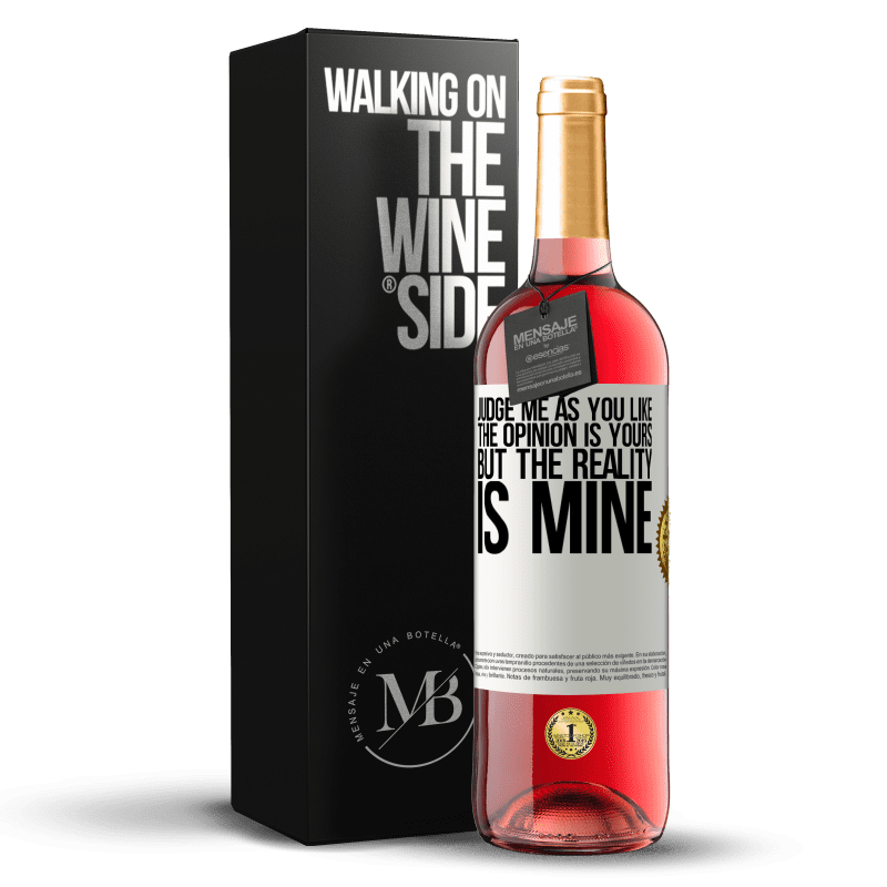 24,95 € Free Shipping   Rosé Wine ROSÉ Edition Judge me as you like. The opinion is yours, but the reality is mine White Label. Customizable label Young wine Harvest 2020 Tempranillo