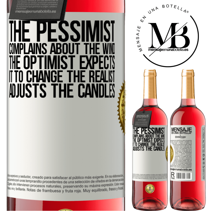 24,95 € Free Shipping   Rosé Wine ROSÉ Edition The pessimist complains about the wind The optimist expects it to change The realist adjusts the candles White Label. Customizable label Young wine Harvest 2020 Tempranillo