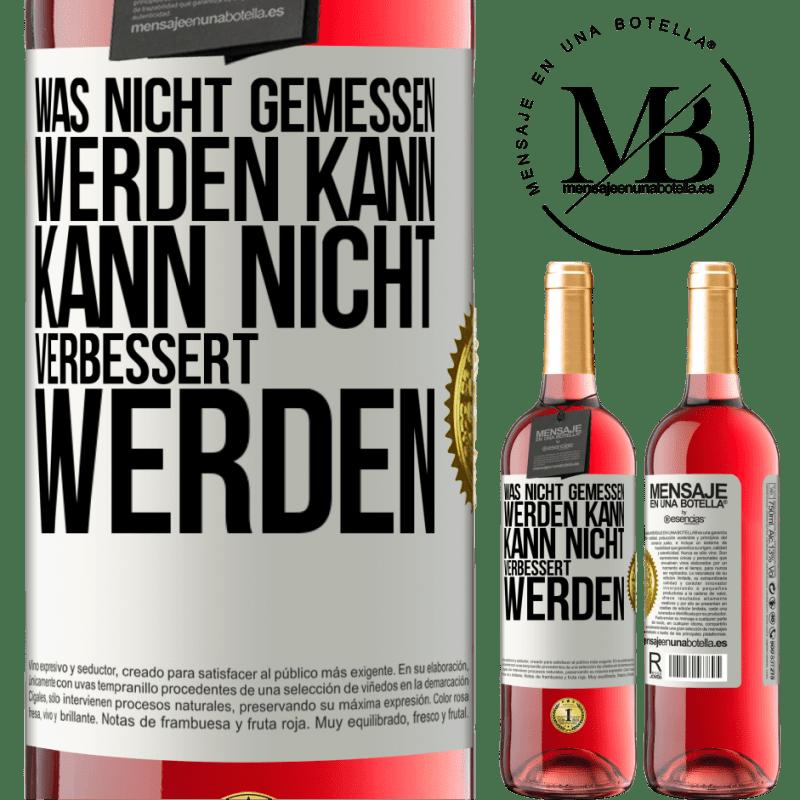 24,95 € Kostenloser Versand   Roséwein ROSÉ Ausgabe Was nicht gemessen werden kann, kann nicht verbessert werden Weißes Etikett. Anpassbares Etikett Junger Wein Ernte 2020 Tempranillo