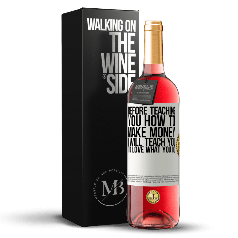 24,95 € Free Shipping | Rosé Wine ROSÉ Edition Before teaching you how to make money, I will teach you to love what you do White Label. Customizable label Young wine Harvest 2020 Tempranillo