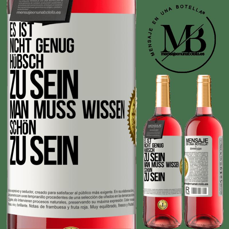 24,95 € Kostenloser Versand | Roséwein ROSÉ Ausgabe Es ist nicht genug, hübsch zu sein. Man muss wissen, wie man ist Weißes Etikett. Anpassbares Etikett Junger Wein Ernte 2020 Tempranillo