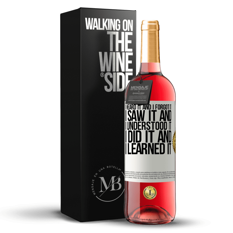 24,95 € Free Shipping | Rosé Wine ROSÉ Edition I heard it and I forgot it, I saw it and I understood it, I did it and I learned it White Label. Customizable label Young wine Harvest 2020 Tempranillo
