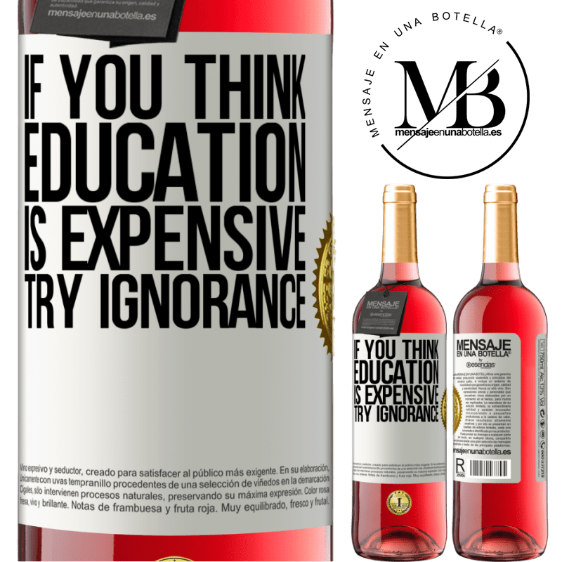 24,95 € Free Shipping   Rosé Wine ROSÉ Edition If you think education is expensive, try ignorance White Label. Customizable label Young wine Harvest 2020 Tempranillo
