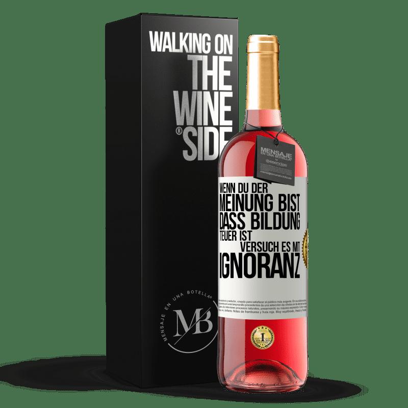 24,95 € Kostenloser Versand | Roséwein ROSÉ Ausgabe Wenn Sie der Meinung sind, dass Bildung teuer ist, versuchen Sie es mit Ignoranz Weißes Etikett. Anpassbares Etikett Junger Wein Ernte 2020 Tempranillo
