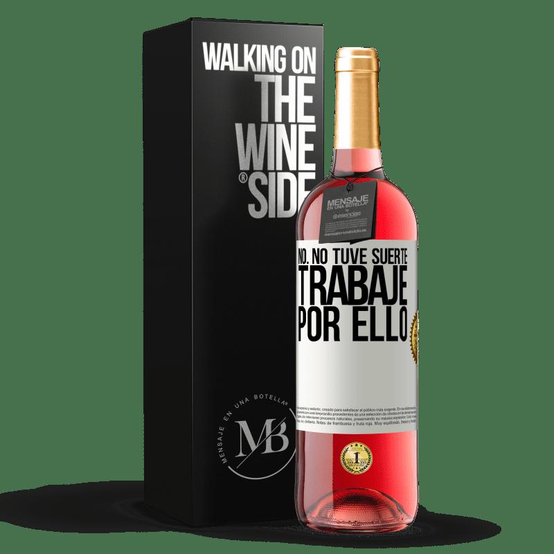 24,95 € Envoi gratuit   Vin rosé Édition ROSÉ Non, je n'ai pas eu de chance, j'ai travaillé pour ça Étiquette Blanche. Étiquette personnalisable Vin jeune Récolte 2020 Tempranillo