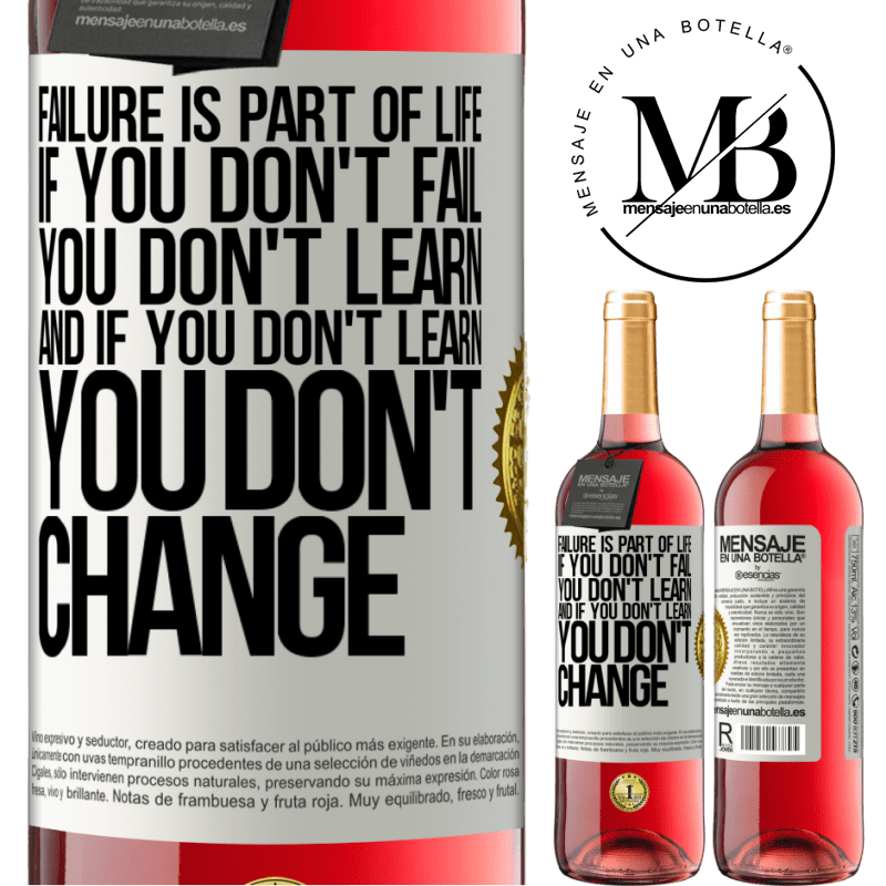 24,95 € Free Shipping   Rosé Wine ROSÉ Edition Failure is part of life. If you don't fail, you don't learn, and if you don't learn, you don't change White Label. Customizable label Young wine Harvest 2020 Tempranillo