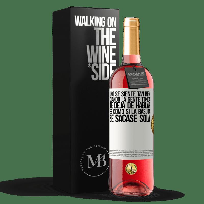 24,95 € Envoi gratuit   Vin rosé Édition ROSÉ Vous vous sentez tellement bien quand des personnes toxiques cessent de vous parler ... C'est comme si les ordures étaient Étiquette Blanche. Étiquette personnalisable Vin jeune Récolte 2020 Tempranillo