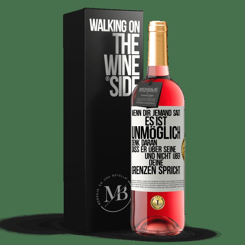 24,95 € Kostenloser Versand | Roséwein ROSÉ Ausgabe Wenn Ihnen jemand sagt, dass dies unmöglich ist, denken Sie daran, dass er über seine und nicht über Ihre Grenzen spricht Weißes Etikett. Anpassbares Etikett Junger Wein Ernte 2020 Tempranillo