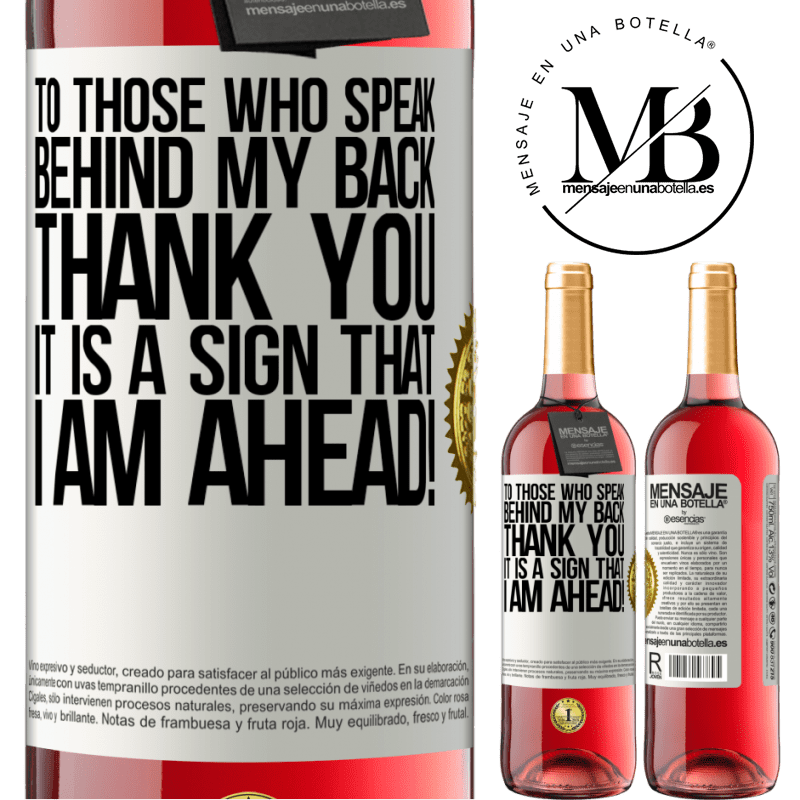 24,95 € Free Shipping   Rosé Wine ROSÉ Edition To those who speak behind my back, THANK YOU. It is a sign that I am ahead! White Label. Customizable label Young wine Harvest 2020 Tempranillo