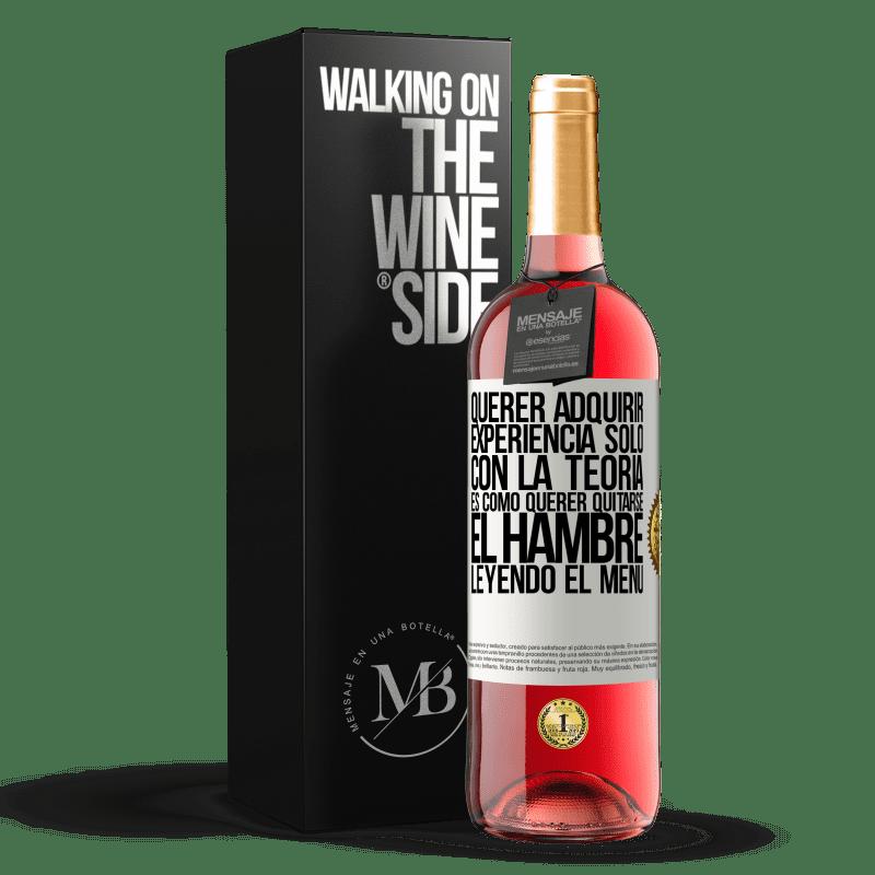 24,95 € Envoi gratuit | Vin rosé Édition ROSÉ Vouloir acquérir de l'expérience avec la théorie seule, c'est comme vouloir mourir de faim en lisant le menu Étiquette Blanche. Étiquette personnalisable Vin jeune Récolte 2020 Tempranillo