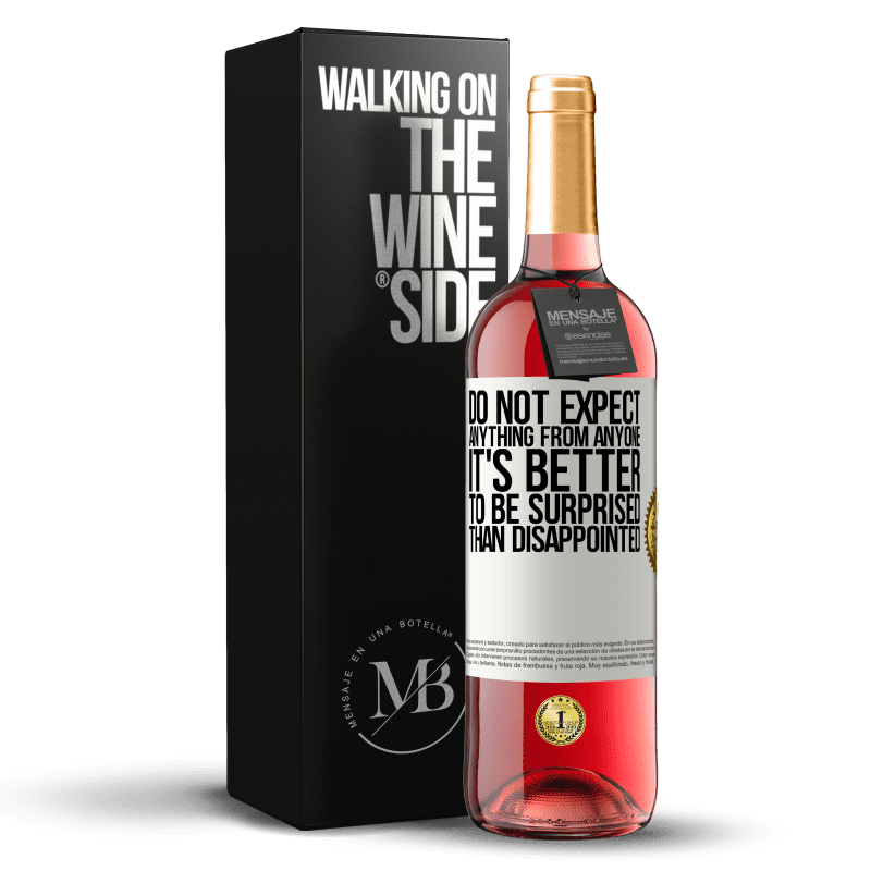 24,95 € Free Shipping | Rosé Wine ROSÉ Edition Do not expect anything from anyone. It's better to be surprised than disappointed White Label. Customizable label Young wine Harvest 2020 Tempranillo