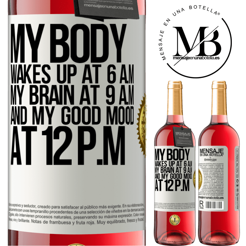24,95 € Free Shipping   Rosé Wine ROSÉ Edition My body wakes up at 6 a.m. My brain at 9 a.m. and my good mood at 12 p.m White Label. Customizable label Young wine Harvest 2020 Tempranillo
