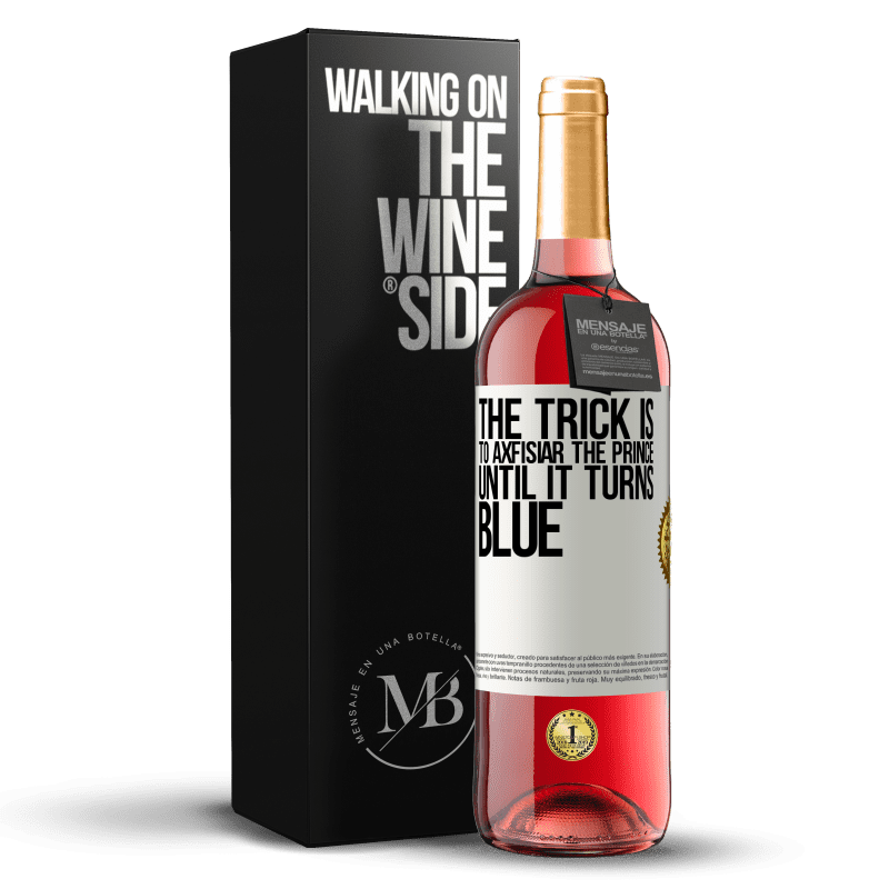 24,95 € Free Shipping | Rosé Wine ROSÉ Edition The trick is to axfisiar the prince until it turns blue White Label. Customizable label Young wine Harvest 2020 Tempranillo