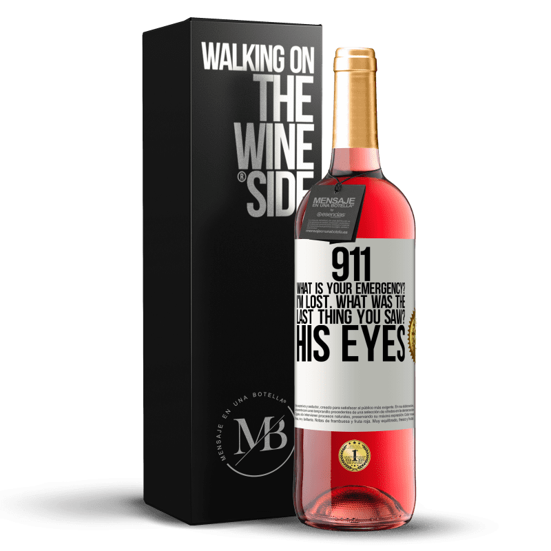 24,95 € Free Shipping   Rosé Wine ROSÉ Edition 911 what is your emergency? I'm lost. What was the last thing you saw? His eyes White Label. Customizable label Young wine Harvest 2020 Tempranillo