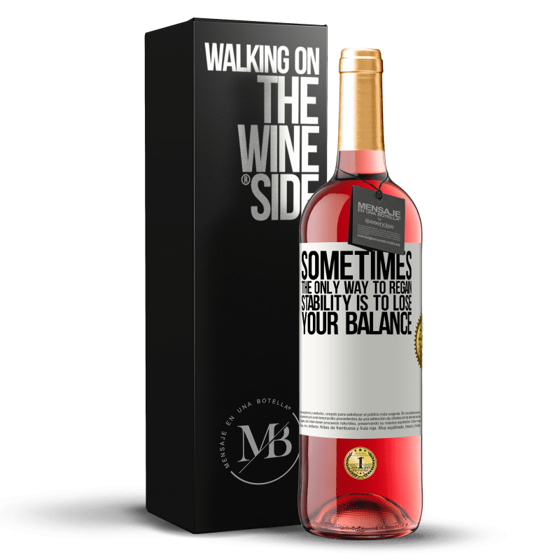 24,95 € Free Shipping | Rosé Wine ROSÉ Edition Sometimes, the only way to regain stability is to lose your balance White Label. Customizable label Young wine Harvest 2020 Tempranillo