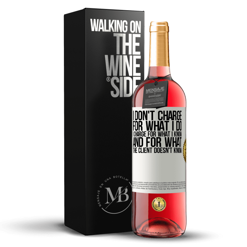 24,95 € Free Shipping | Rosé Wine ROSÉ Edition I don't charge for what I do, I charge for what I know, and for what the client doesn't know White Label. Customizable label Young wine Harvest 2020 Tempranillo
